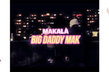 Makala – Big Daddy Mak